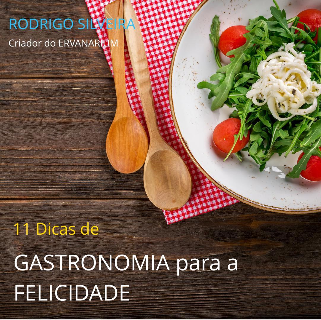 11 Dicas de Gastronomia para a sua felicidade